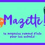 Mazette ! Un magazine romand d'info pour les 8-12 ans